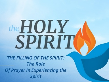 THE FILLING OF THE SPIRIT:  The Role of Prayer In Experiencing the Spirit