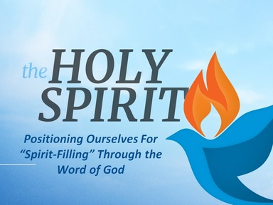 EXPERIENCING THE SPIRIT-FILLED LIFE:  Positioning Ourselves For Spirit-Filling Through the Word of God