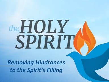 EXPERIENCING THE SPIRIT-FILLED LIFE:  Removing Hindrances to the Spirit's Filling