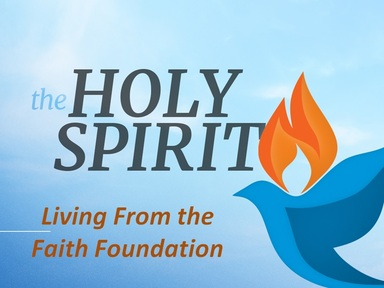 EXPERIENCING THE SPIRIT-FILLED LIFE:  Living From the Faith Foundation