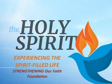EXPERIENCING THE SPIRIT-FILLED LIFE:  Strengthening Our Faith-Foundation