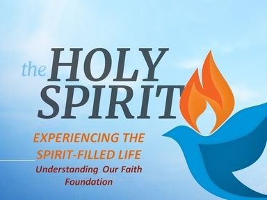 EXPERIENCING THE SPIRIT-FILLED LIFE:  Understanding Our Faith Foundation