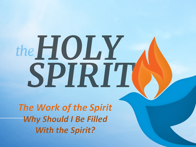 THE FILLING OF THE SPIRIT:  Why Should I Be Filled With the Spirit?