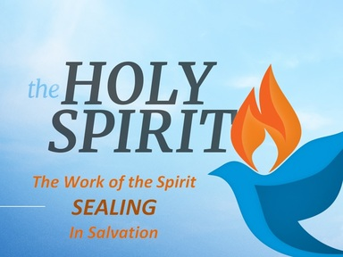 THE WORK OF THE SPIRIT IN SALVATION:  The Sealing of the Holy Spirit