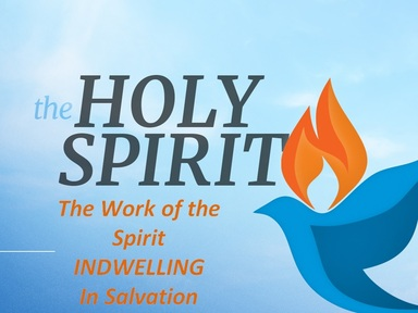 THE WORK OF THE SPIRIT IN SALVATION:  His Indwelling Work