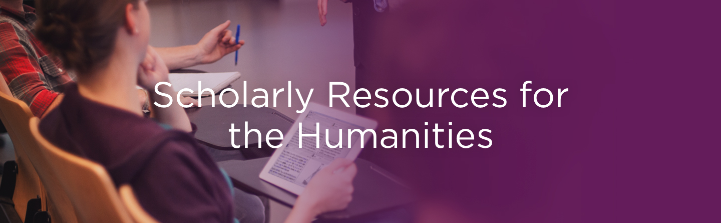 Scholarly Resources for the Humanities