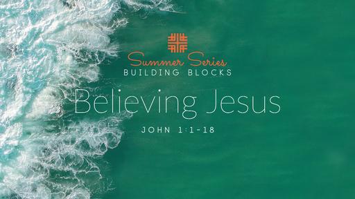 June 23, 2019 - Summer Series, Building Blocks No. 3 Believing Jesus