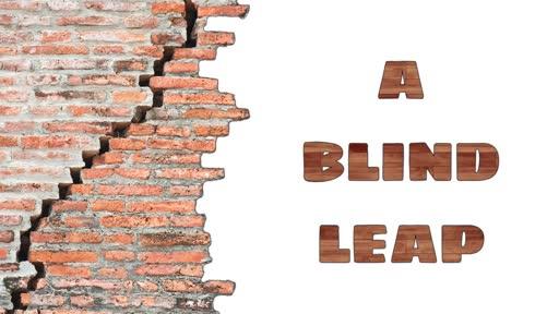 A Blind Leap