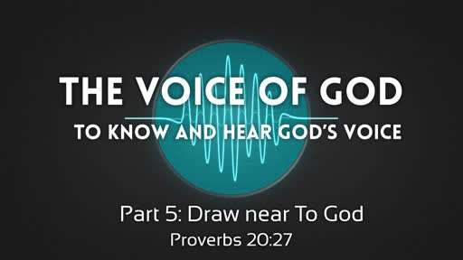 The voice of God Part 5a: Draw near to God