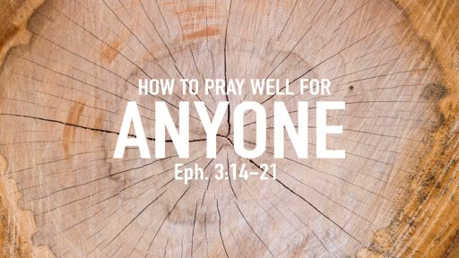 How to pray well for absolutely ANYONE