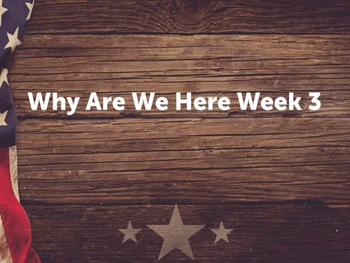 Why Are We Here Week 3