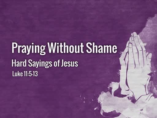 6-23-19 Praying Without Shame