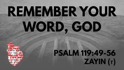 Remember Your Word, God: Psalm 119:49-56 Zayin(ז)