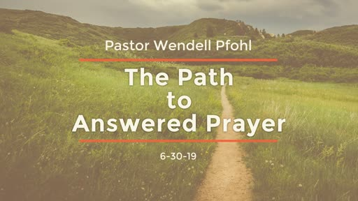 The Path to Answered Prayer -Sunday June 30, 2019