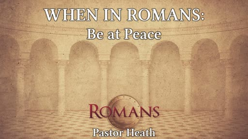 When in Romans: Be at Peace