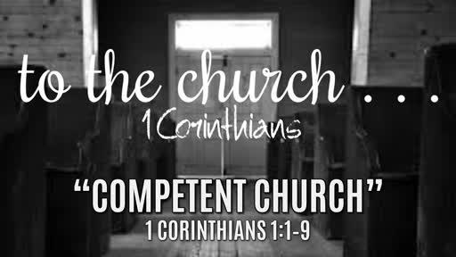 """""""Competent Church""""   1 Corinthians 1:1–9"""