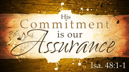 2019-06-30 AM (TM) His Commitment is our Assurance (Is. 48:1-11)