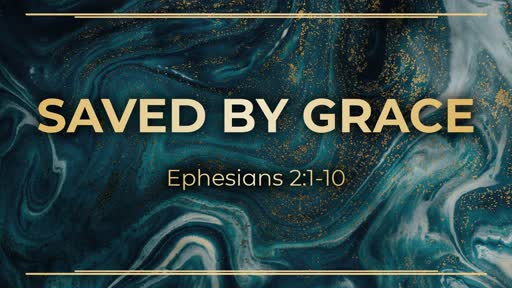 Week 3 - A New Life in Christ Saved By Grace