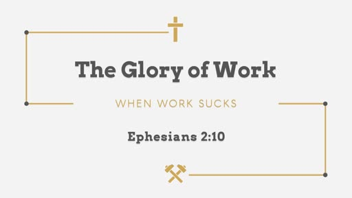 The Glory of Work- When Work Sucks