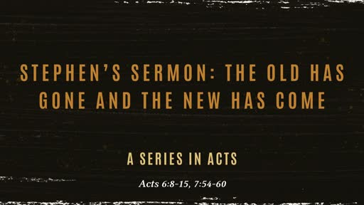 Stephen's Sermon: The Old Has Gone and the New Has Come
