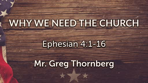 Why We Need The Church - Eph 4:1-16