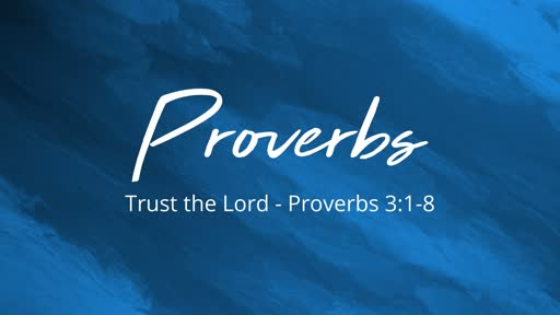 Trust the Lord - Proverbs 3:1-8