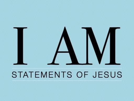 I AM: Statements of Jesus