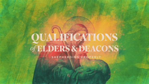 Qualifications of Elders and Deacons