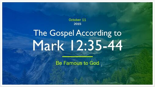Mark 12:35-44 - Be Famous to God
