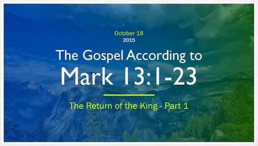 Mark 13:1-23 - The Return of the King, Part 1