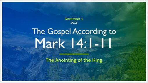 Mark 14:1-11 - The Anointing of the King