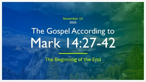 Mark 14:27-42 - The Beginning of the End