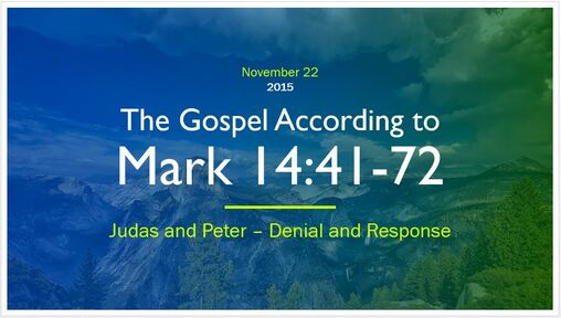 Mark 14:41-72 - Judas and Peter