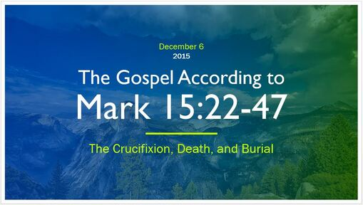 Mark 15:23-47 - The Crucifixion, Death, and Burial