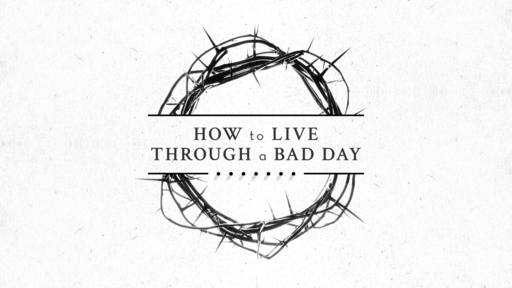 How to Live Through a Bad Day #4