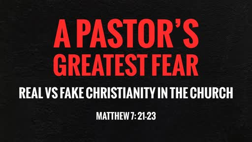 A Pastor's Greatest Fear - REAL vs. FAKE Christianity in the Church