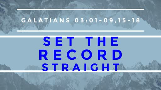 Set the Record Straight -- Gal 3:01-09, 15-18