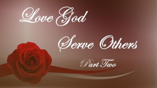 Love God, Serve Others part 2