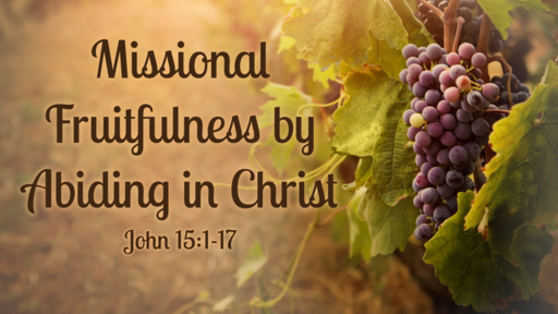 Missional Fruitfulness by Abiding in Christ