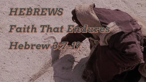 July 7, 2019 Hebrews -  Faith That Endures