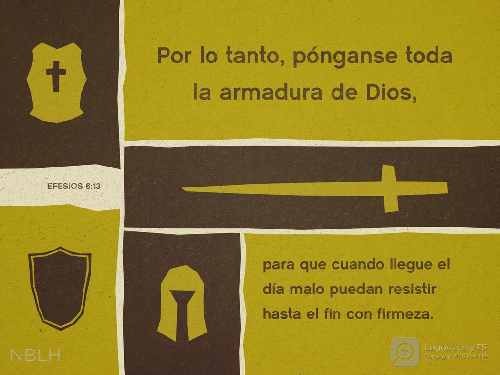 Por lo tanto, pónganse toda la armadura de Dios, para que cuando llegue el día malo puedan resistir hasta el fin con firmeza.