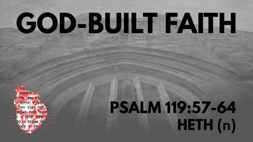 God-Built Faith: Psalm 119:57-64 Heth (ח)