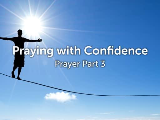 Prayer Part 3: Praying with Confidence
