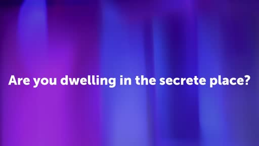 Are you dwelling in the secrete place?