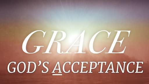 Sunday AM Service Template 07/07/19 Grace - God's Acceptance