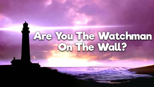 Are You The Watchman On The Wall?