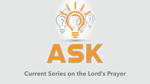 July 7th, 2019 - Ask - How We Ought to Pray (Wk 3)