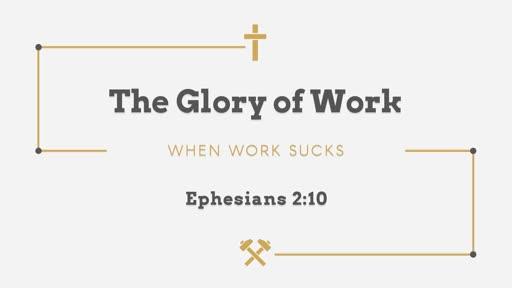 The Glory of Work- When Work Sucks II