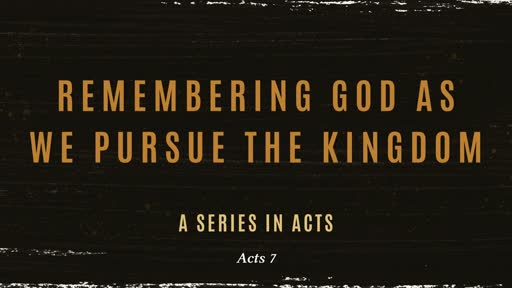 Remembering God as We Pursue the Kingdom