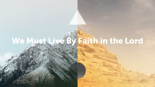 We Must Live By Faith in the Lord